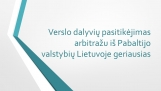 Verslo dalyvių pasitikėjimas arbitražu iš Pabaltijo valstybių Lietuvoje geriausias